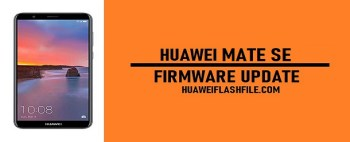 How to Flash Huawei Mate SE Stock Firmware – All Firmwares