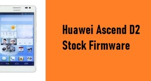 How to Flash Huawei Ascend D2 Stock Firmware – All Firmwares