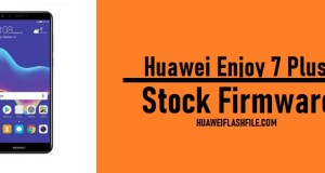 How to Flash Huawei Enjoy 7 Plus Stock Firmware – All Firmwares