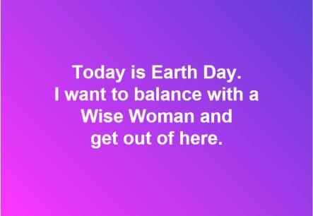 Earth Day Balancing with a Wise Woman
