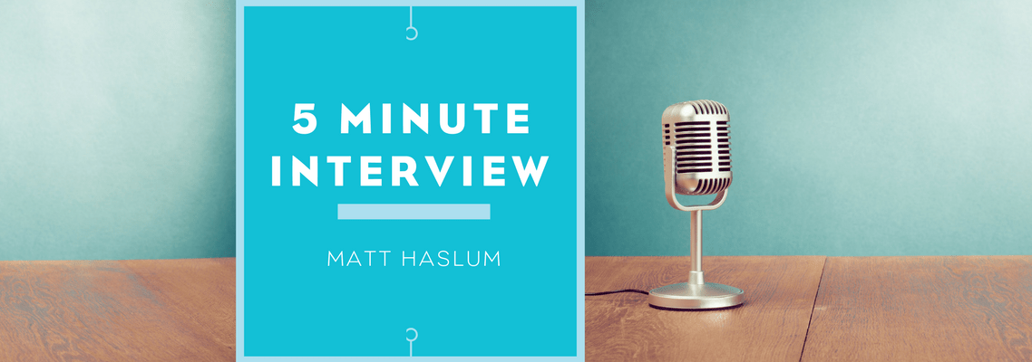 5 Minute Interview with Matt Haslum