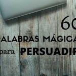 60 Palabras mágicas para persuadir
