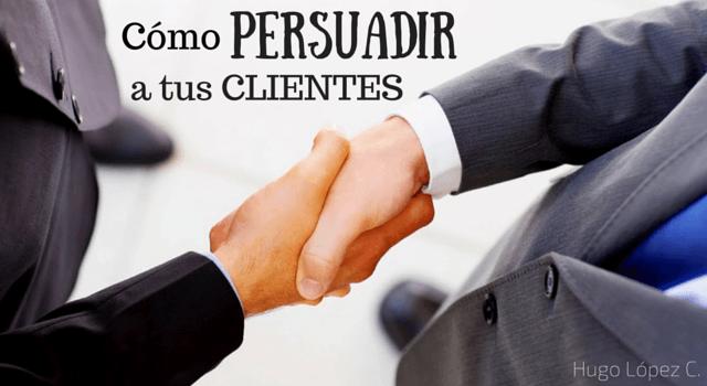 Cómo persuadir a tus clientes