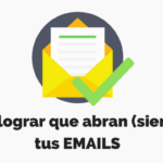 Cómo Lograr que Abran (siempre) tus Emails