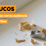 20 trucos para conectar con tu audiencia cuando escribes