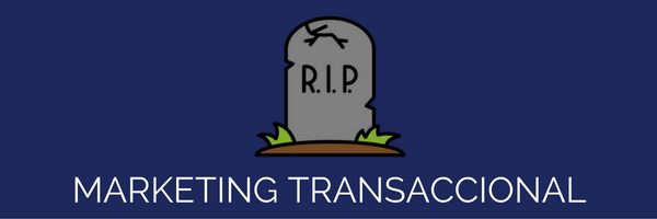 muerte del marketing transaccional
