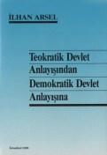 İlhan Arsel-Teokratik Devlet Anlayışından Demokratik Devlet Anlayışına