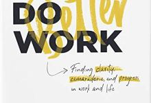 Photo of Do Better Work: Finding Clarity, Camaraderie, and Progress in Work and Life