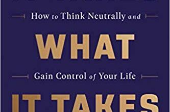 Photo of It Takes What It Takes: How to Think Neutrally and Gain Control of Your Life
