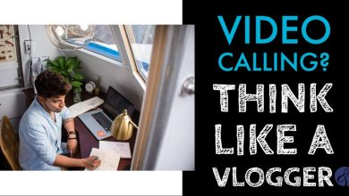 Photo of Video Calling? Think Like a Vlogger