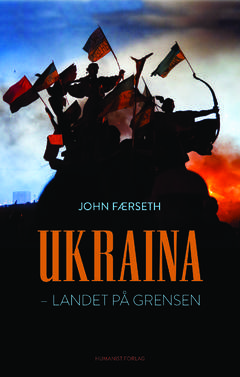 John Færseth  Ukraina – Landet på grensen  Humanist forlag (2014)