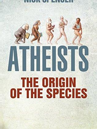 Nick Spencer Atheists – The Origin of the Species Bloomsbury Academic 2014