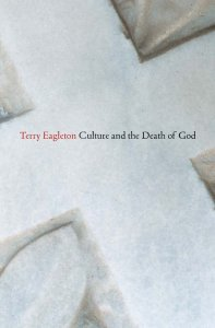 Terry Eagleton: Culture and the Death of God. Yale University Press (2014)
