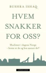 Bushra Ishaq Hvem snakker for oss? Muslimer i dagens Norge - hvem er de og hva mener de? Cappelen Damm Forlag