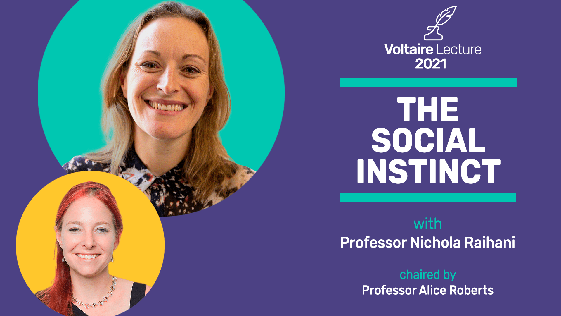 Promotional image for The Voltaire Lecture 2021: The Social Instinct, with Professor Nichola Raihani. Chaired by Professor Alice Roberts.