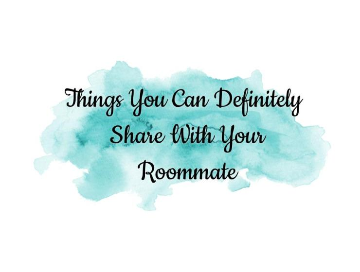 Things you can share with your roommate