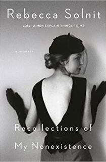 Recollections of My Nonexistence: A Memoir Rebecca Solnit