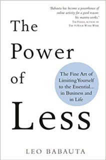 The Power of Less: The Fine Art of Limiting Yourself to the Essential… in Business and in Life by Leo Babauta