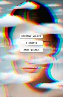 """Uncanny Valley"" by Anna Wiener"
