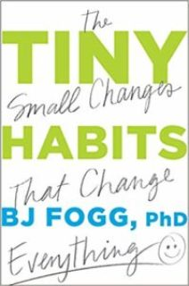 """""""Tiny Habits: The Small Changes That Change Everything"""" by BJ Fogg"""