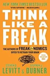 Think Like a Freak Steven D. Levitt and Stephen J. Dubner