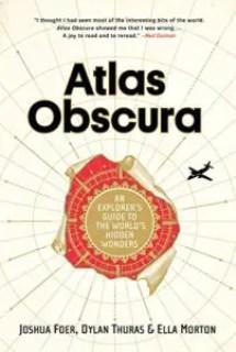 Atlas Obscura by Joshua Foer, Dylan Thuras, and Ella Morton