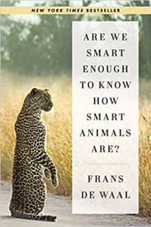Are We Smart Enough to Know How Smart Animals Are? by Frans de Waal