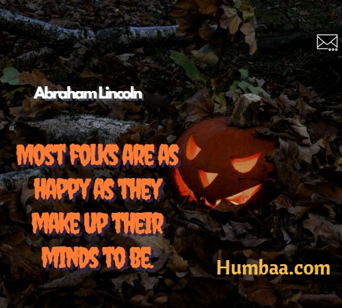 Most folks are as happy as they make up their minds to be. By Abraham Lincoln on Humbaa.com