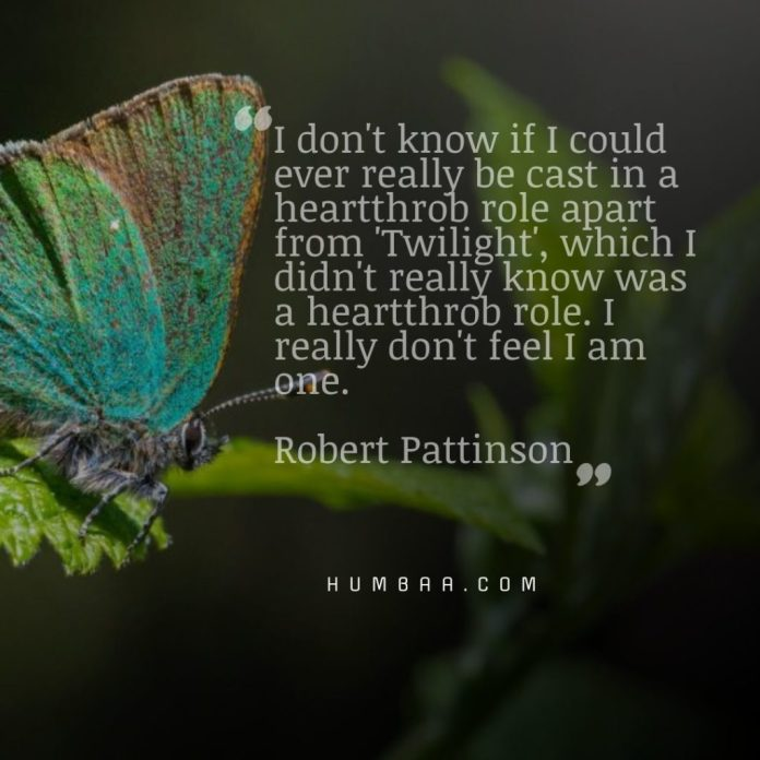 I don't know if I could ever really be cast in a heartthrob role apart from 'Twilight', which I didn't really know was a heartthrob role. I really don't feel I am one. By Robert Pattinson on humbaa.com