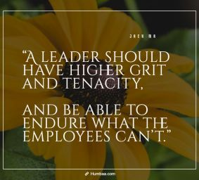 """""""A leader should have higher grit and tenacity, and be able to endure what the employees can't."""" by Jack Ma on Humbaa.com"""