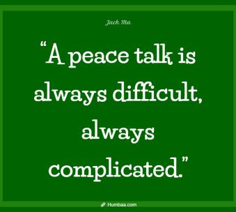 """""""A peace talk is always difficult, always complicated."""" by Jack Ma on Humbaa.com"""