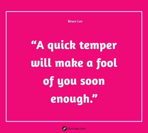 """A quick temper will make a fool of you soon enough."" by Bruce Lee on Humbaa"
