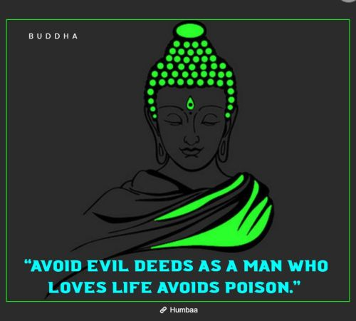 """Avoid evil deeds as a man who loves life avoids poison."" By Buddha on Humbaa"