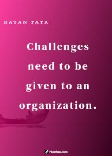 Challenges need to be given to an organization.