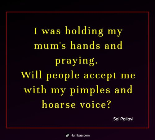 I was holding my mum's hands and praying. Will people accept me with my pimples and hoarse voice? By Sai Pallavi on Humbaa