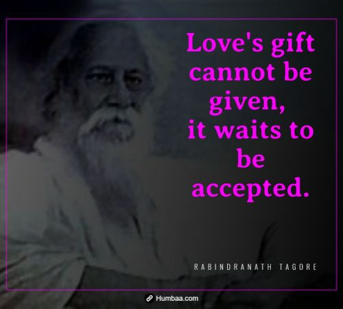Love's gift cannot be given, it waits to be accepted. By Rabindranath Tagore on Humbaa.com