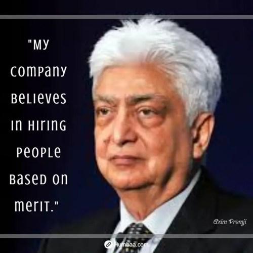 """My company believes in hiring people based on merit."" by Azim premji on humbaa.com"
