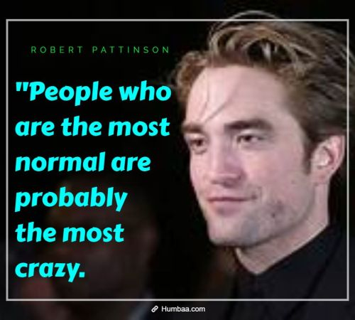 """People who are the most normal are probably the most crazy."