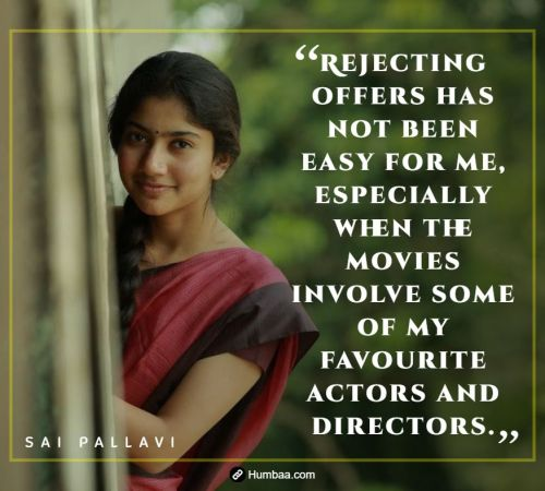 Rejecting offers has not been easy for me, especially when the movies involve some of my favourite actors and directors. By Sai Pallavi on Humbaa