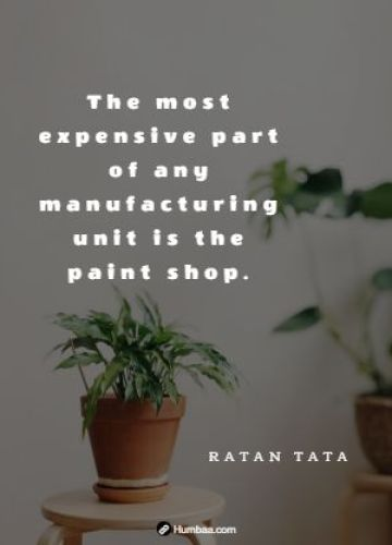 The most expensive part of any manufacturing unit is the paint shop.