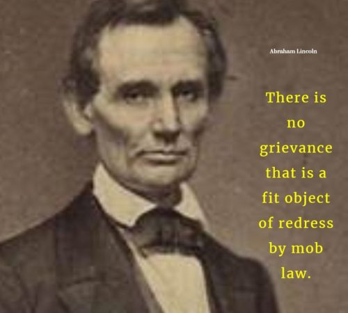There is no grievance that is a fit object of redress by mob law. By Abraham Lincoln on Humbaa.com
