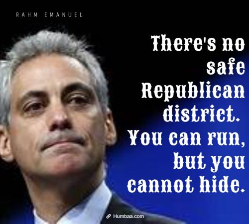 There's no safe Republican district. You can run, but you cannot hide. By Rahm Emanuel on Humbaa
