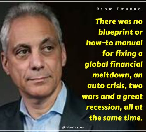 There was no blueprint or how-to manual for fixing a global financial meltdown, an auto crisis, two wars and a great recession, all at the same time. By Rahm Emanuel on Humbaa