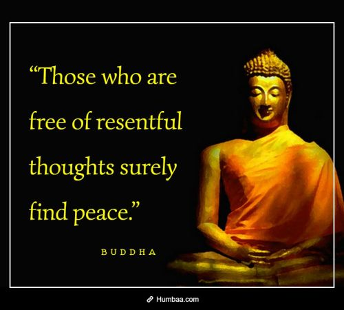 """Those who are free of resentful thoughts surely find peace."" By Buddha on Humbaa"