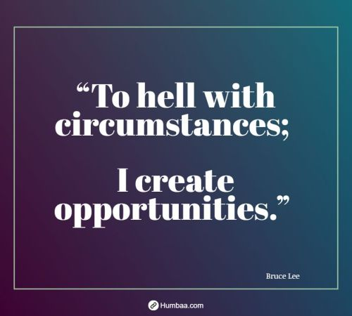 """To hell with circumstances; I create opportunities."" by Bruce Lee on Humbaa"