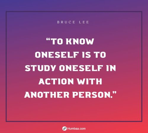 """To know oneself is to study oneself in action with another person."" by Bruce Lee on Humbaa"
