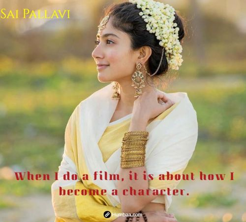 When I do a film, it is about how I become a character. By Sai Pallavi on Humbaa