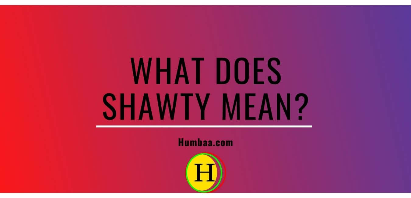 What does shawty mean »