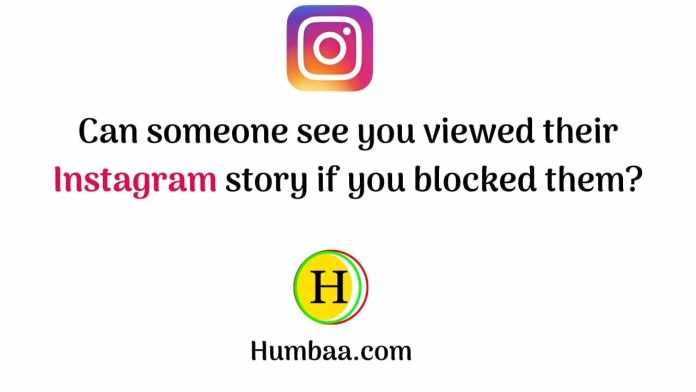 Can someone see you viewed their Instagram story if you blocked them?