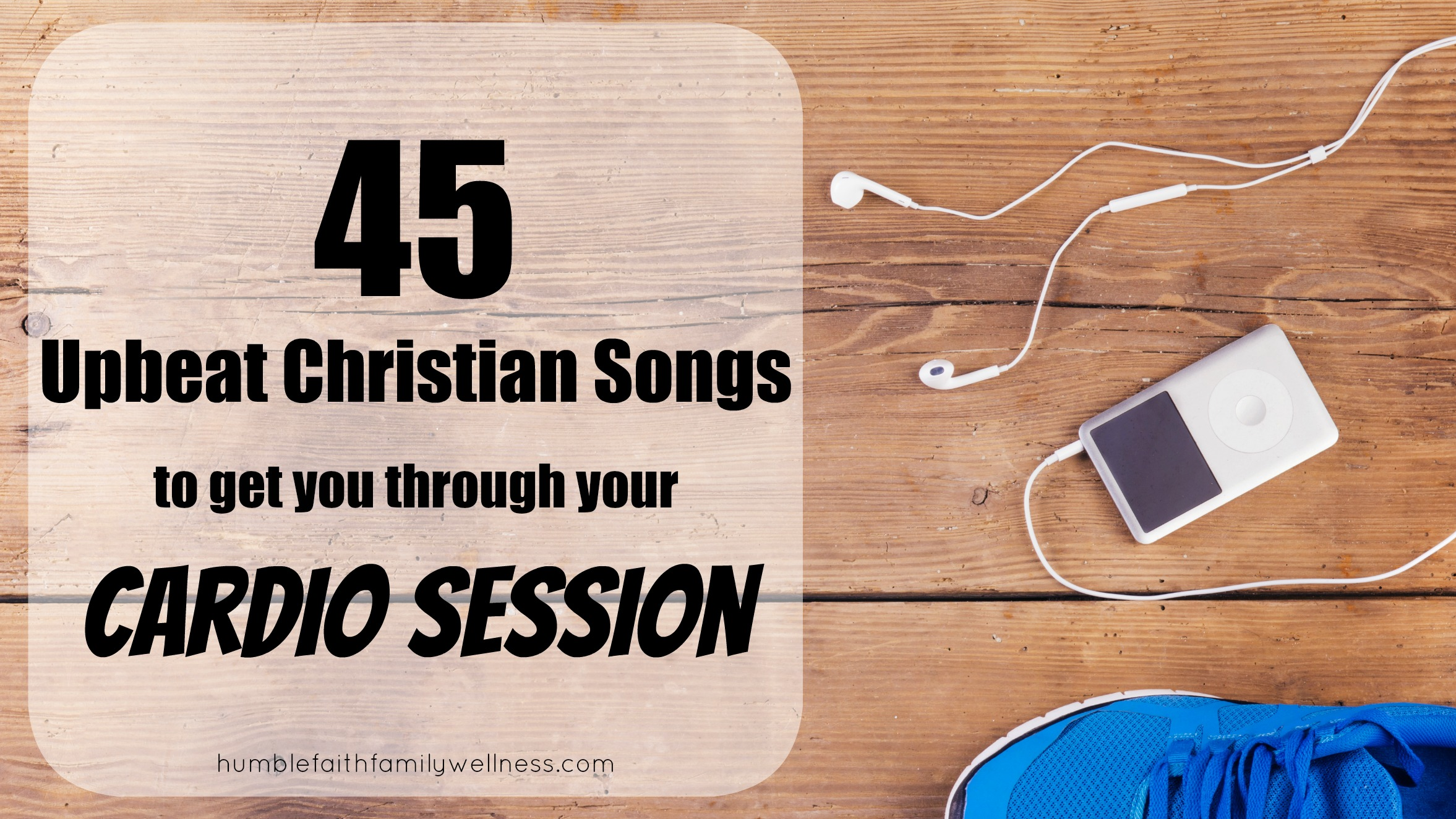 45 Upbeat Christian Songs to get you through your Cardio Session